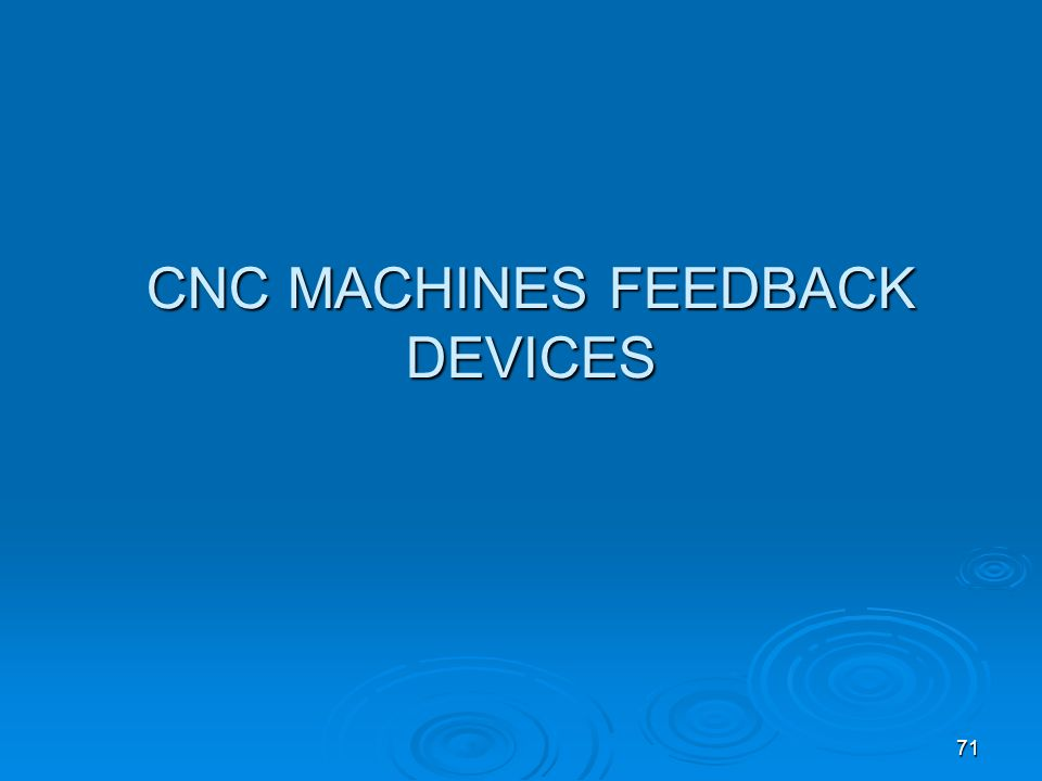 CNC MACHINES FEEDBACK DEVICES