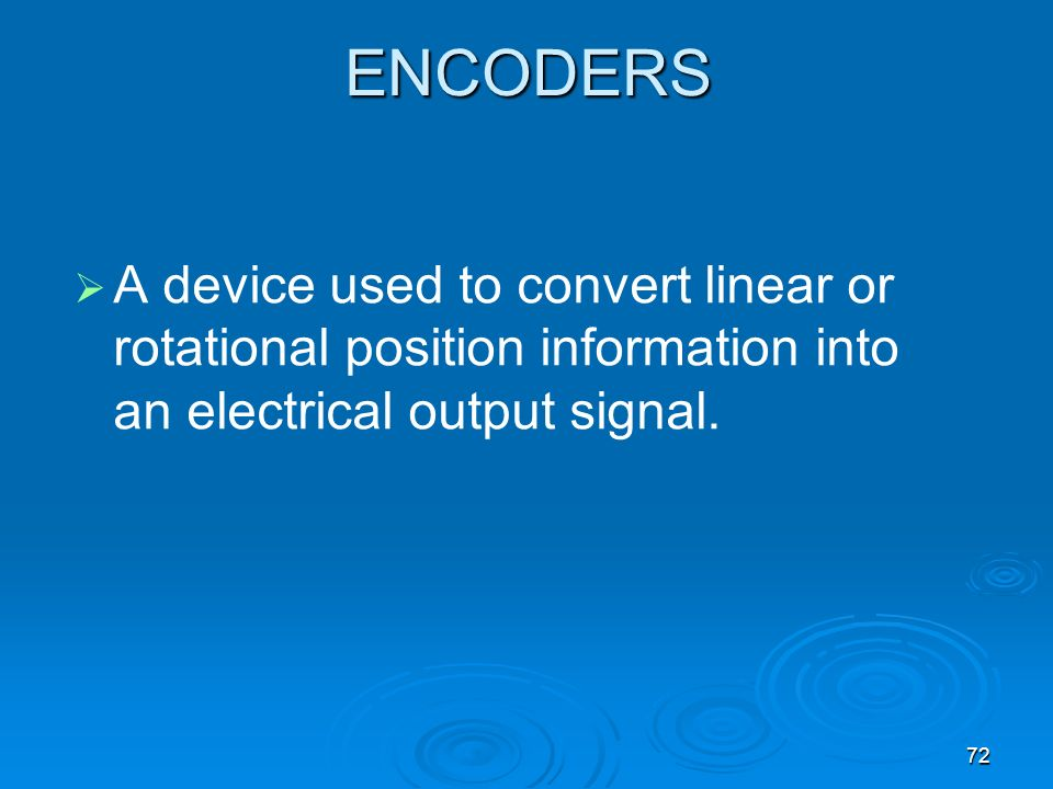 ENCODERS A device used to convert linear or rotational position information into an electrical output signal.