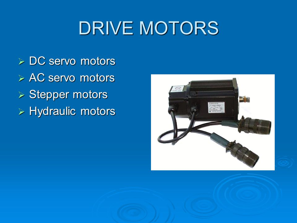DRIVE MOTORS DC servo motors AC servo motors Stepper motors
