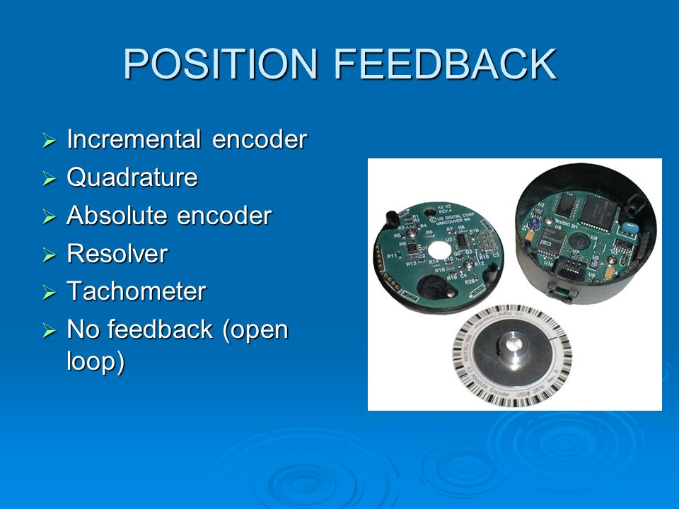 POSITION FEEDBACK Incremental encoder Quadrature Absolute encoder