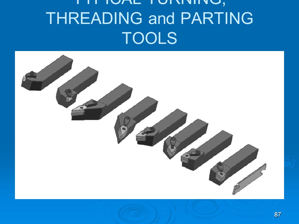 TYPICAL TURNING, THREADING and PARTING TOOLS