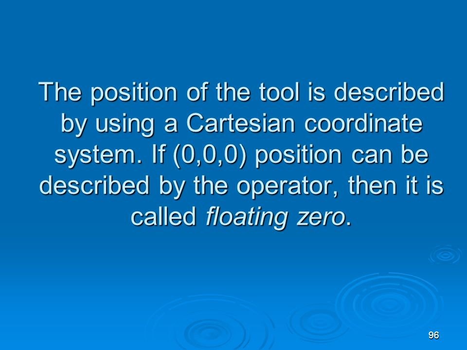 The position of the tool is described by using a Cartesian coordinate system.