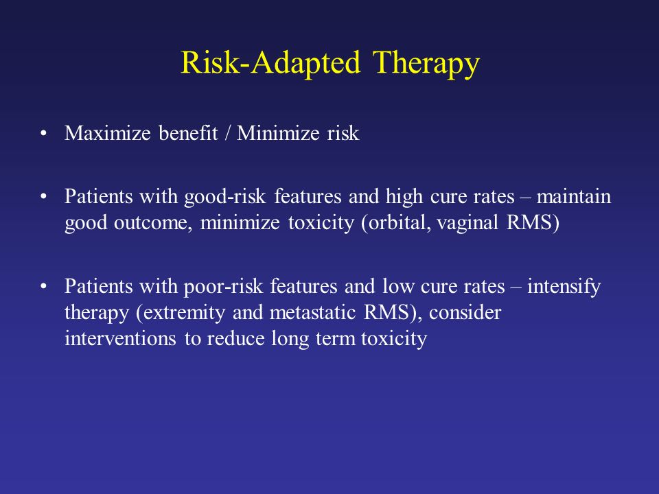 Risk-Adapted Therapy Maximize benefit / Minimize risk