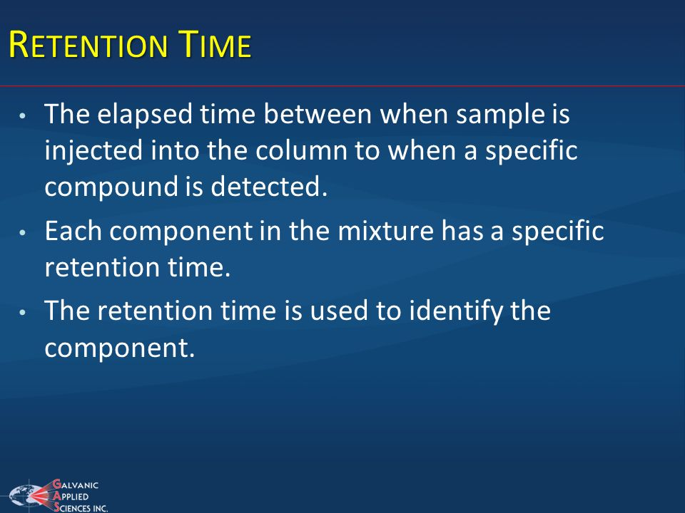 Retention Time The elapsed time between when sample is injected into the column to when a specific compound is detected.