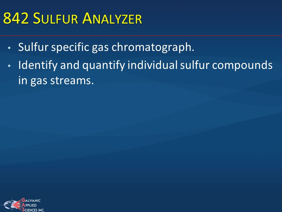 842 Sulfur Analyzer Sulfur specific gas chromatograph.