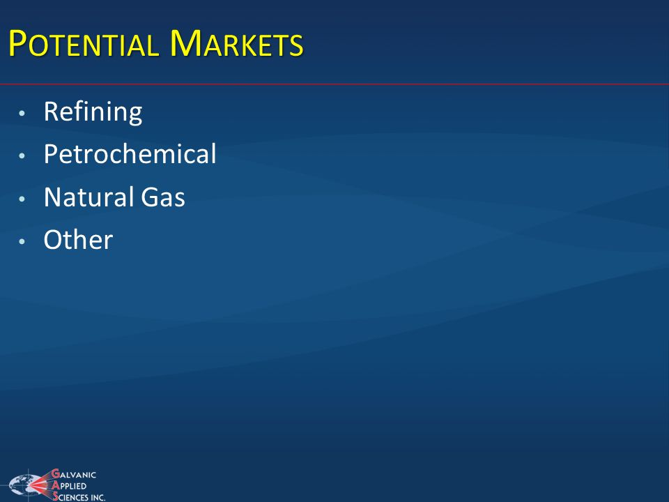 Potential Markets Refining Petrochemical Natural Gas Other
