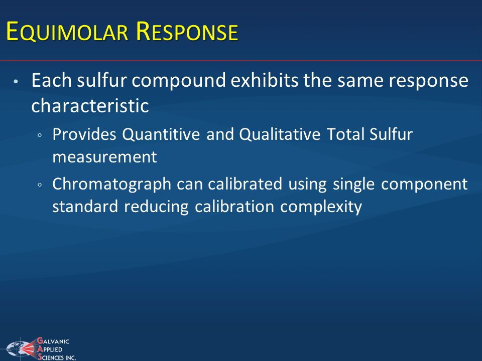 Equimolar Response Each sulfur compound exhibits the same response characteristic. Provides Quantitive and Qualitative Total Sulfur measurement.