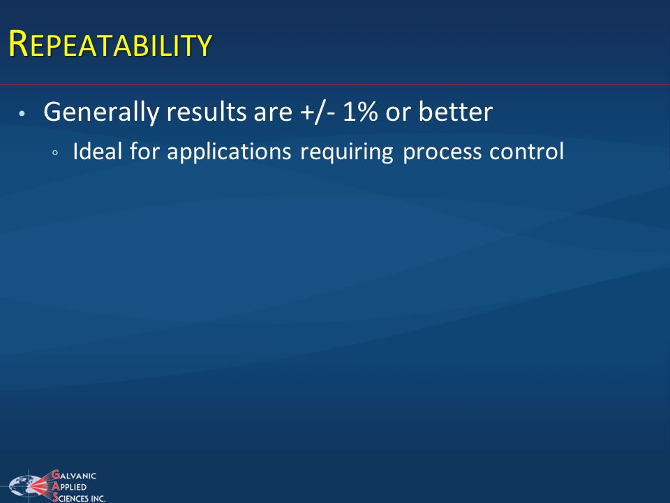 Repeatability Generally results are +/- 1% or better