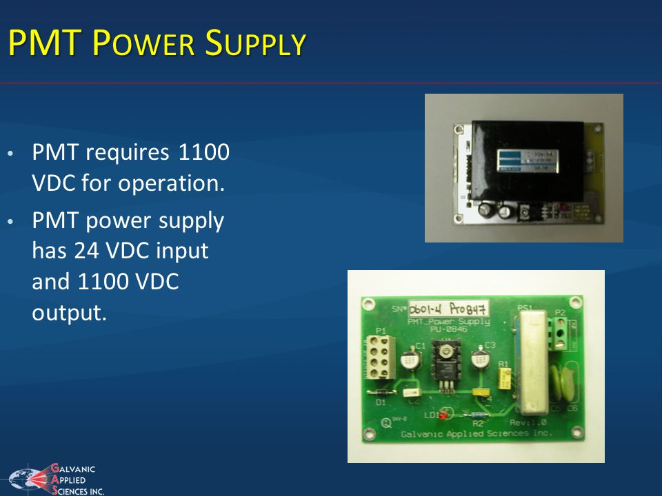 PMT Power Supply PMT requires 1100 VDC for operation.