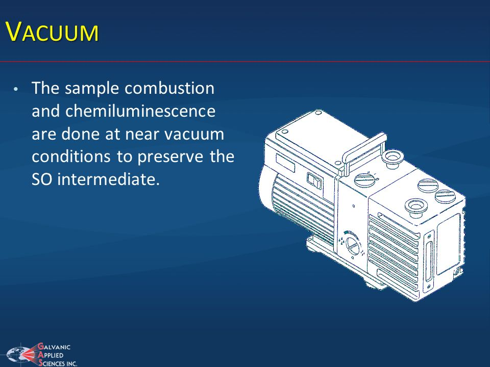 Vacuum The sample combustion and chemiluminescence are done at near vacuum conditions to preserve the SO intermediate.