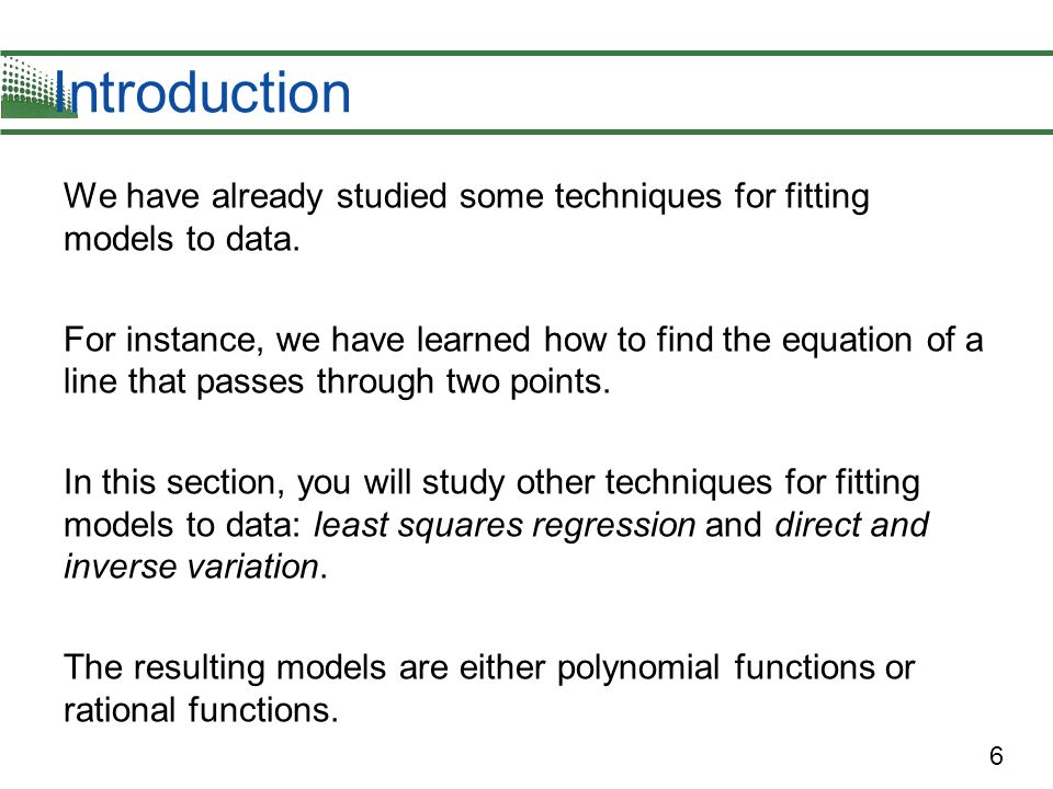 Introduction We have already studied some techniques for fitting models to data.