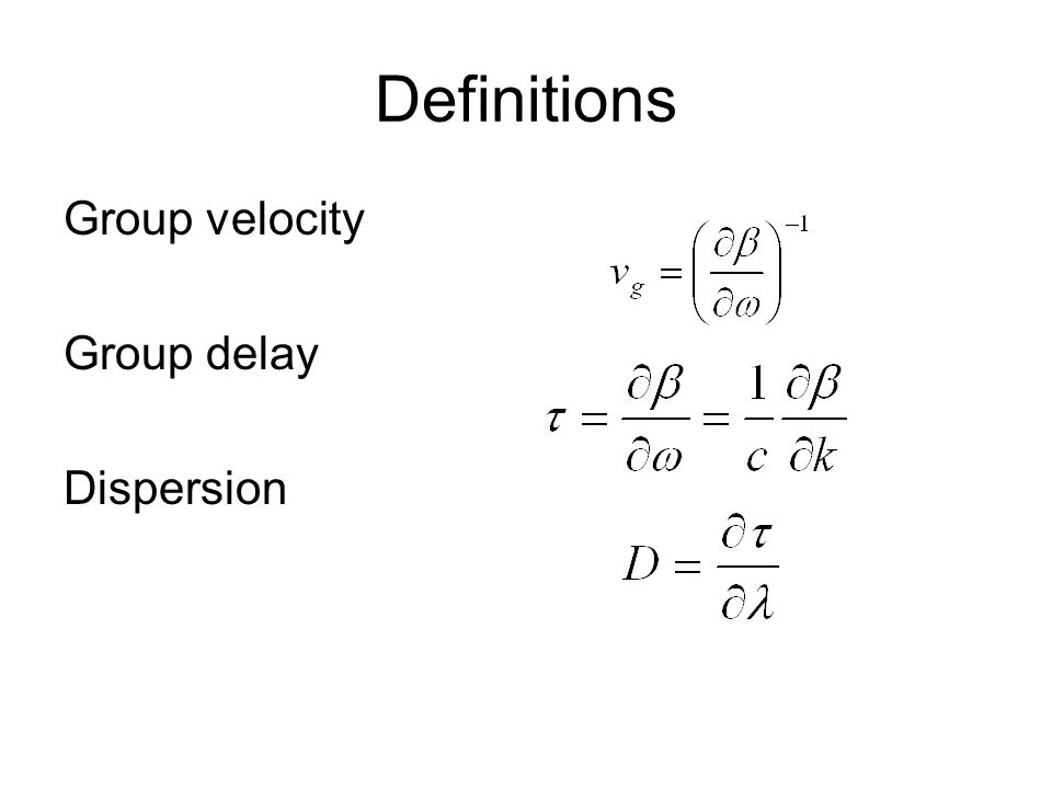 Definitions Group velocity Group delay Dispersion