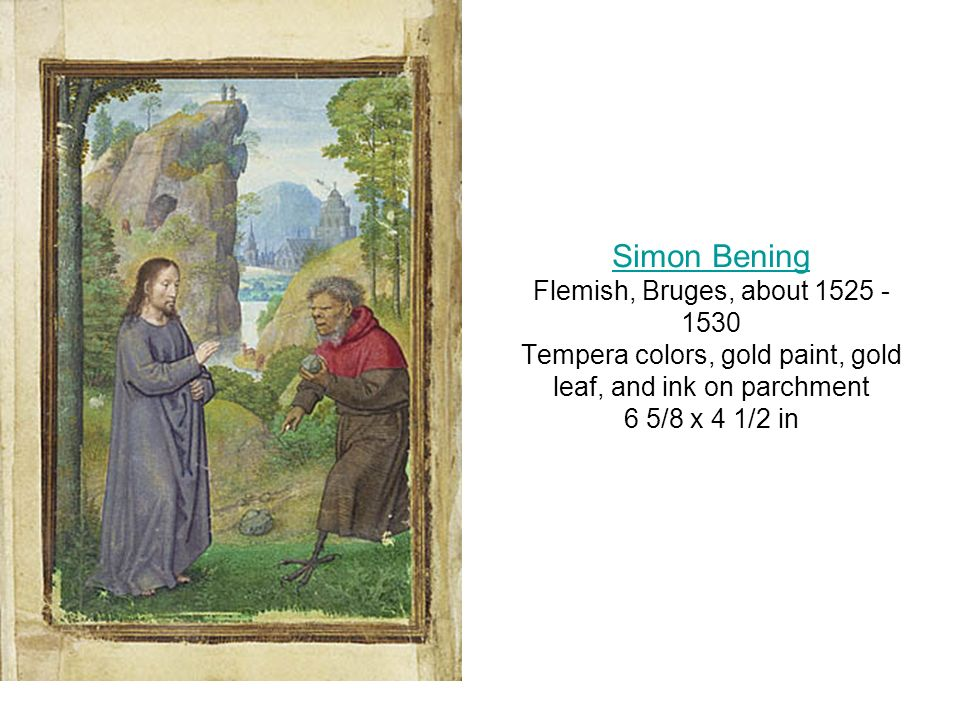 Simon Bening Flemish, Bruges, about 1525 - 1530 Tempera colors, gold paint, gold leaf, and ink on parchment 6 5/8 x 4 1/2 in