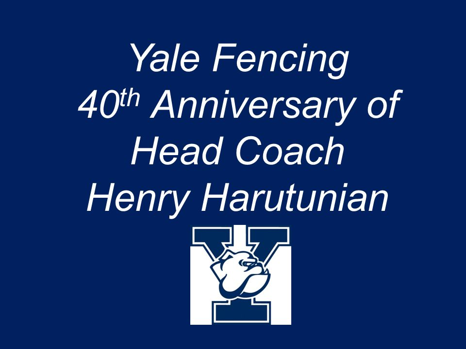 Yale Fencing 40th Anniversary of Head Coach Henry Harutunian
