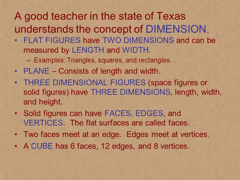 A good teacher in the state of Texas understands the concept of DIMENSION.