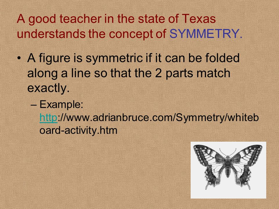 A good teacher in the state of Texas understands the concept of SYMMETRY.