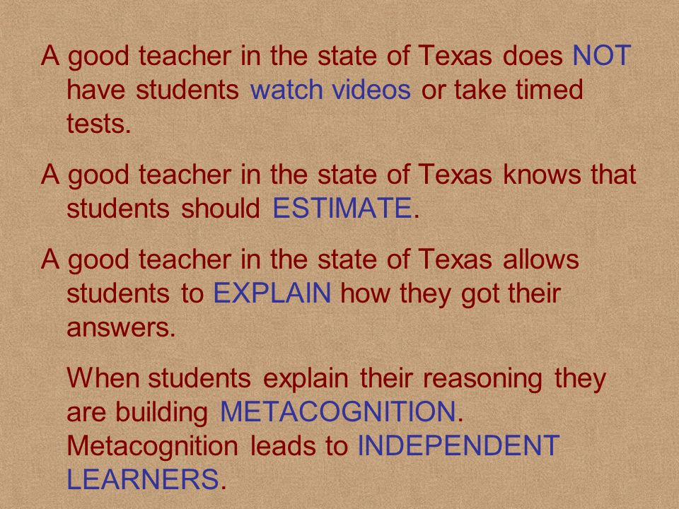 A good teacher in the state of Texas does NOT have students watch videos or take timed tests.