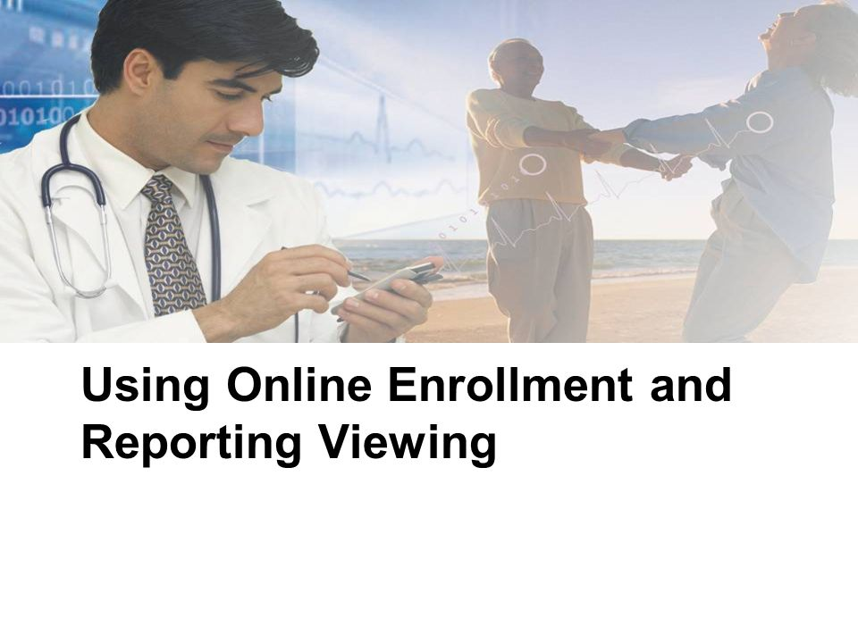 Using Online Enrollment and Reporting Viewing