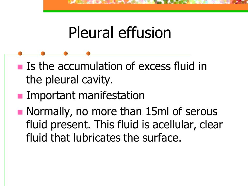 Pleural effusion Is the accumulation of excess fluid in the pleural cavity. Important manifestation.