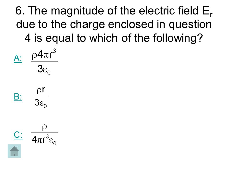 6. The magnitude of the electric field Er due to the charge enclosed in question 4 is equal to which of the following