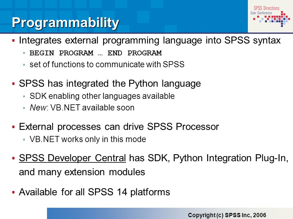 Programmability Integrates external programming language into SPSS syntax. BEGIN PROGRAM … END PROGRAM.