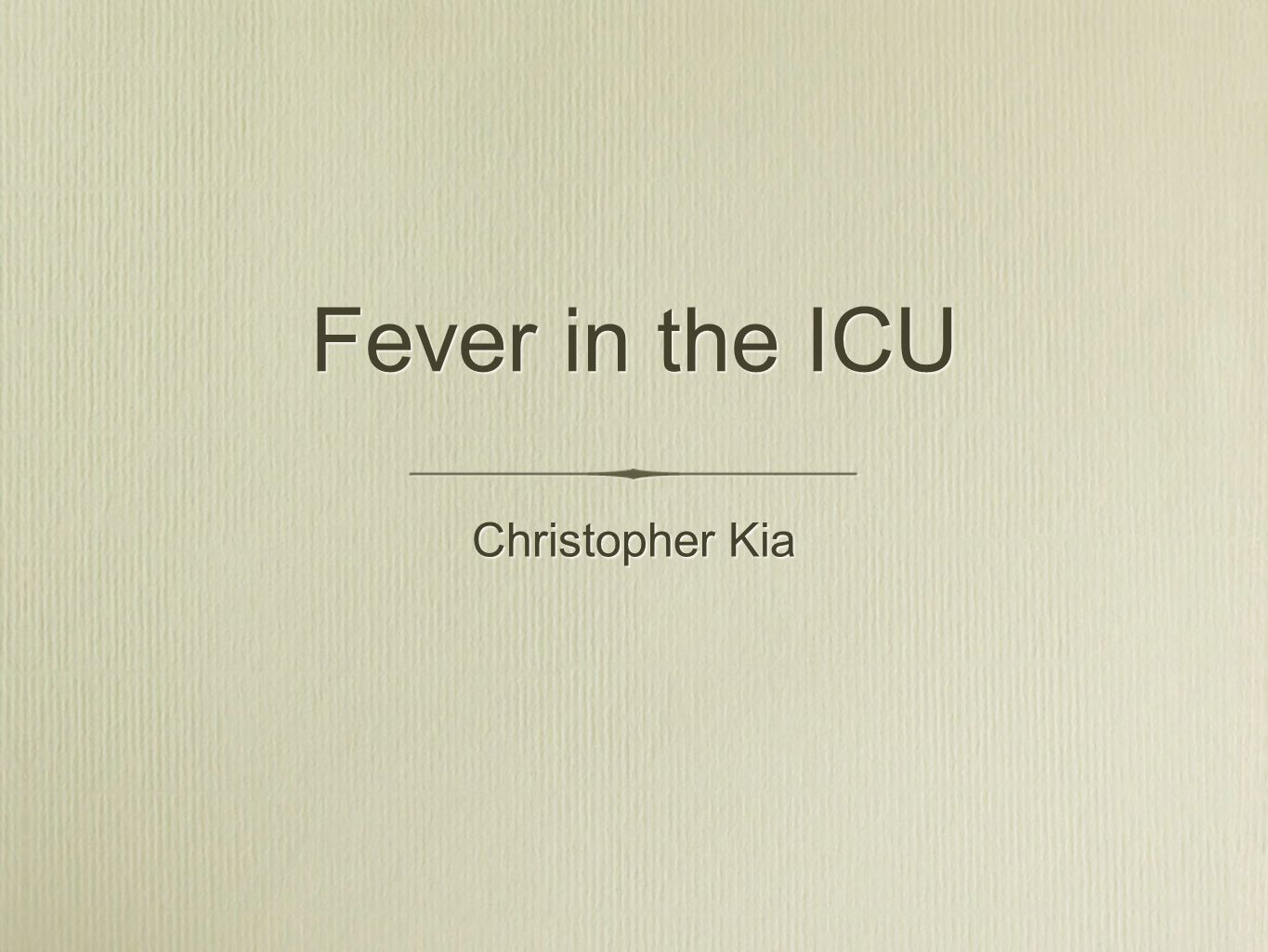 Fever in the ICU Christopher Kia