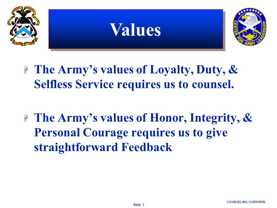 Values The Army's values of Loyalty, Duty, & Selfless Service requires us to counsel.