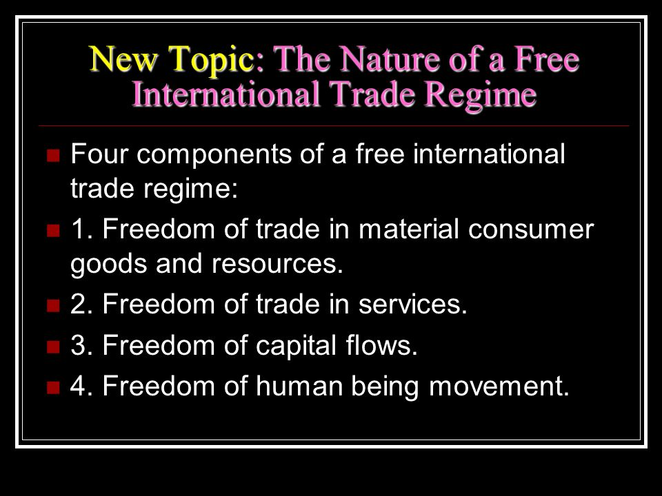 New Topic: The Nature of a Free International Trade Regime