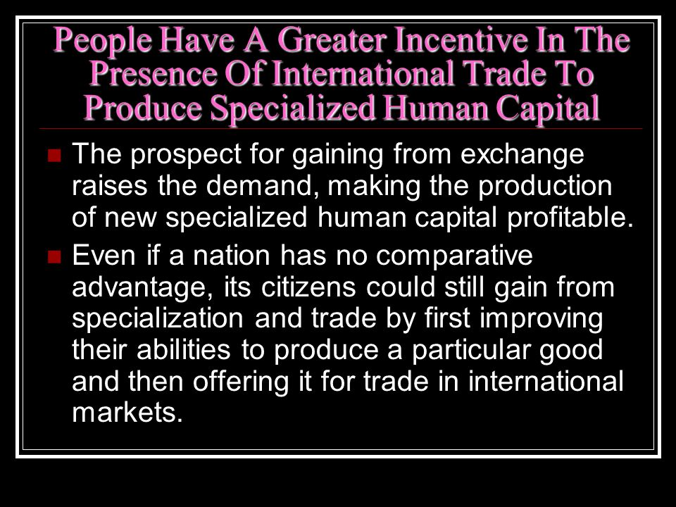 People Have A Greater Incentive In The Presence Of International Trade To Produce Specialized Human Capital