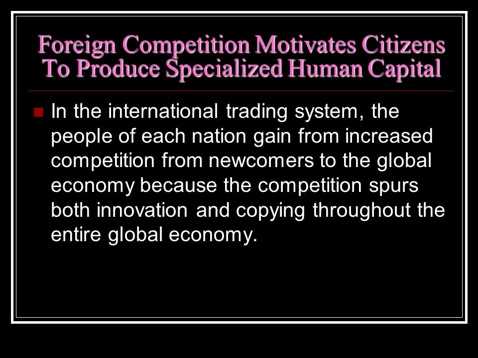Foreign Competition Motivates Citizens To Produce Specialized Human Capital