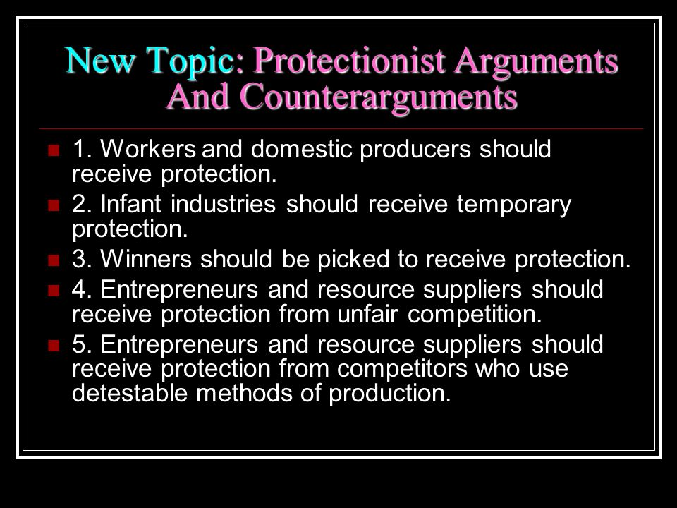 New Topic: Protectionist Arguments And Counterarguments