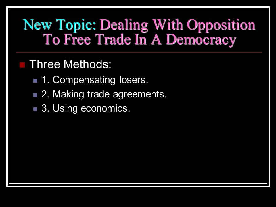 New Topic: Dealing With Opposition To Free Trade In A Democracy