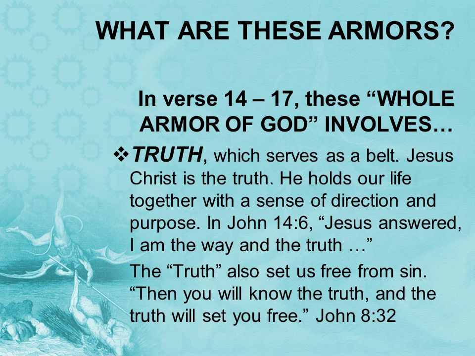 In verse 14 – 17, these WHOLE ARMOR OF GOD INVOLVES…