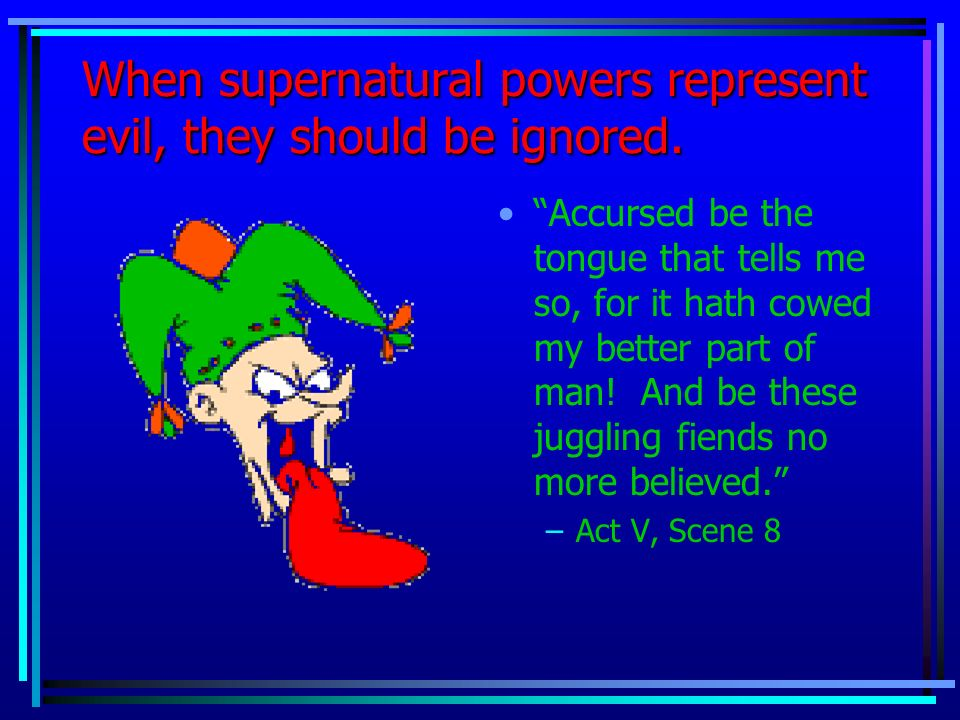 When supernatural powers represent evil, they should be ignored.