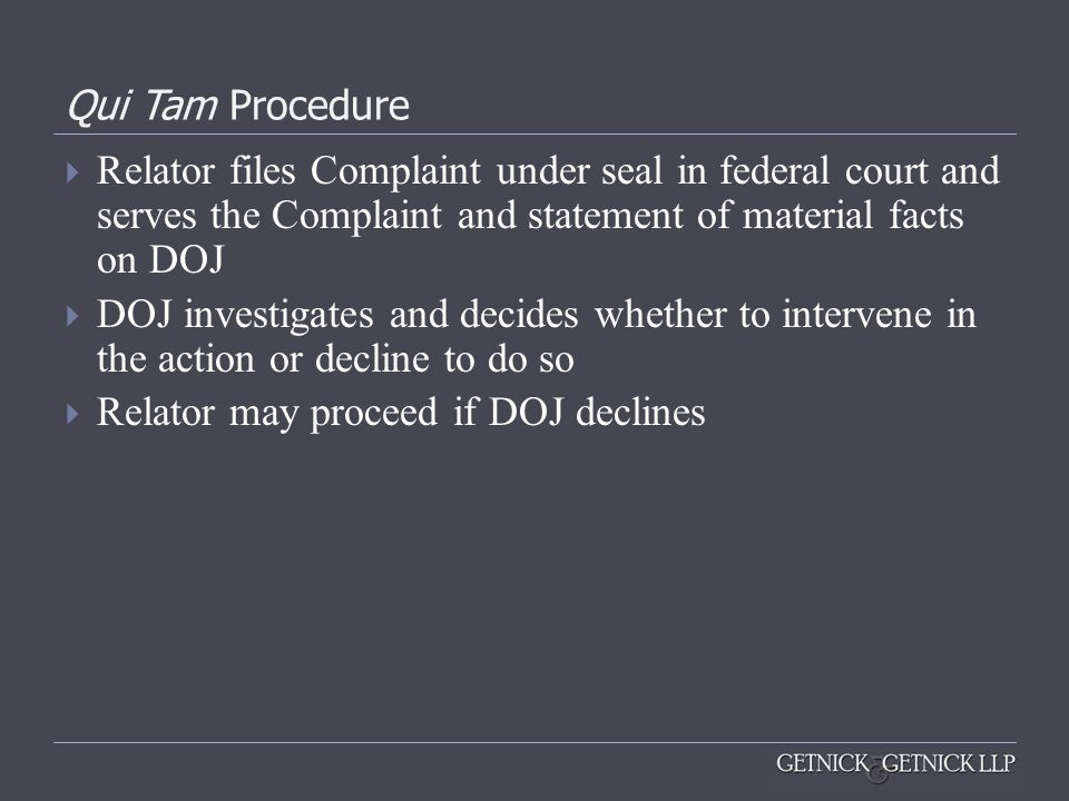 Qui Tam Procedure Relator files Complaint under seal in federal court and serves the Complaint and statement of material facts on DOJ.