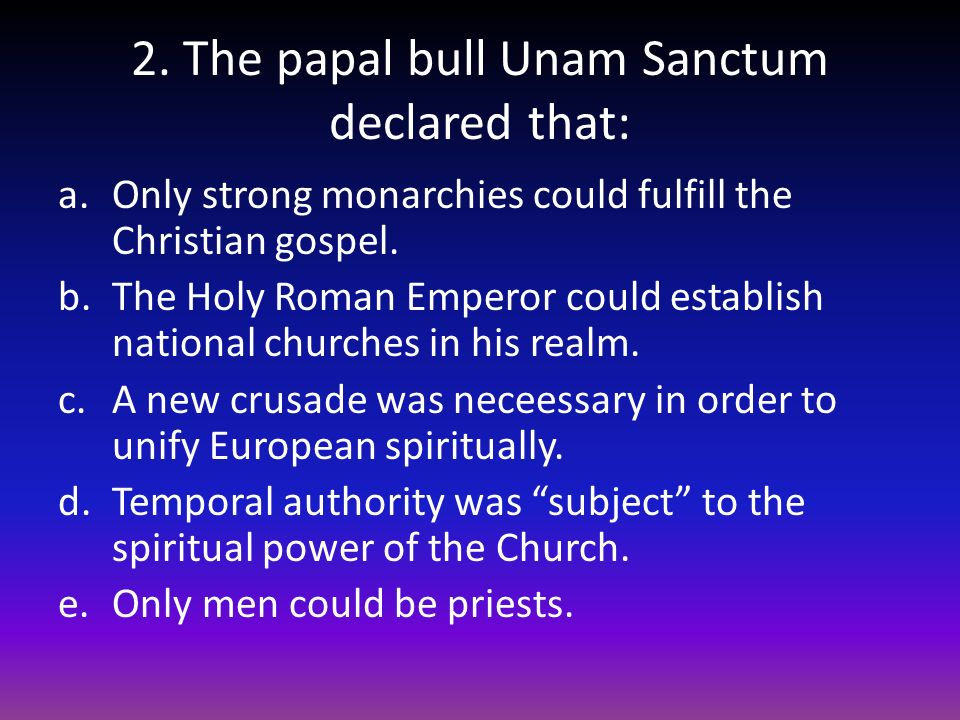 2. The papal bull Unam Sanctum declared that: