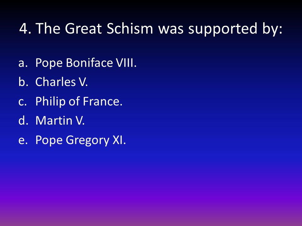 4. The Great Schism was supported by: