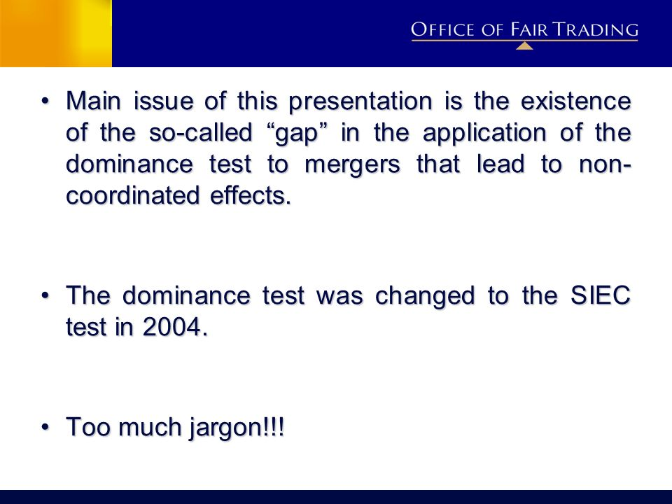 Main issue of this presentation is the existence of the so-called gap in the application of the dominance test to mergers that lead to non- coordinated effects.