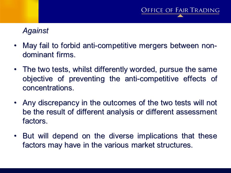 Against May fail to forbid anti-competitive mergers between non- dominant firms.