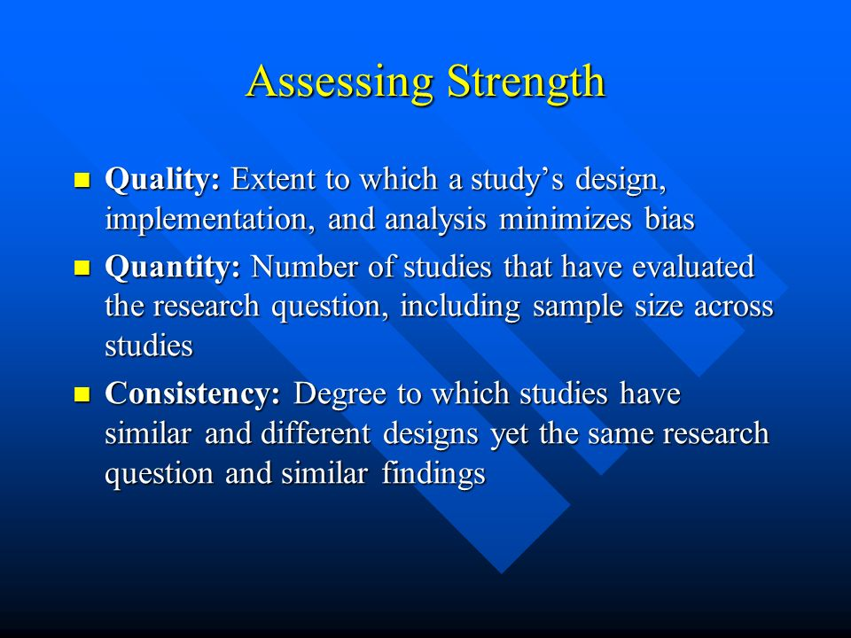 Assessing Strength Quality: Extent to which a study's design, implementation, and analysis minimizes bias.
