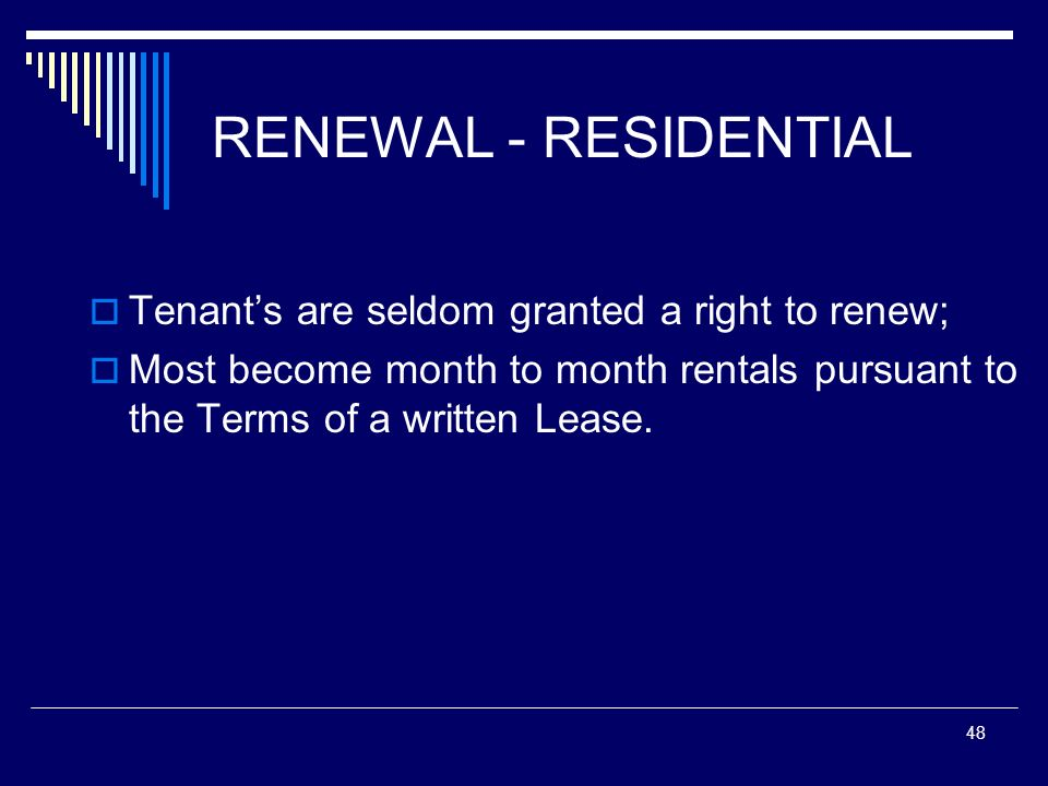 RENEWAL - RESIDENTIAL Tenant's are seldom granted a right to renew;