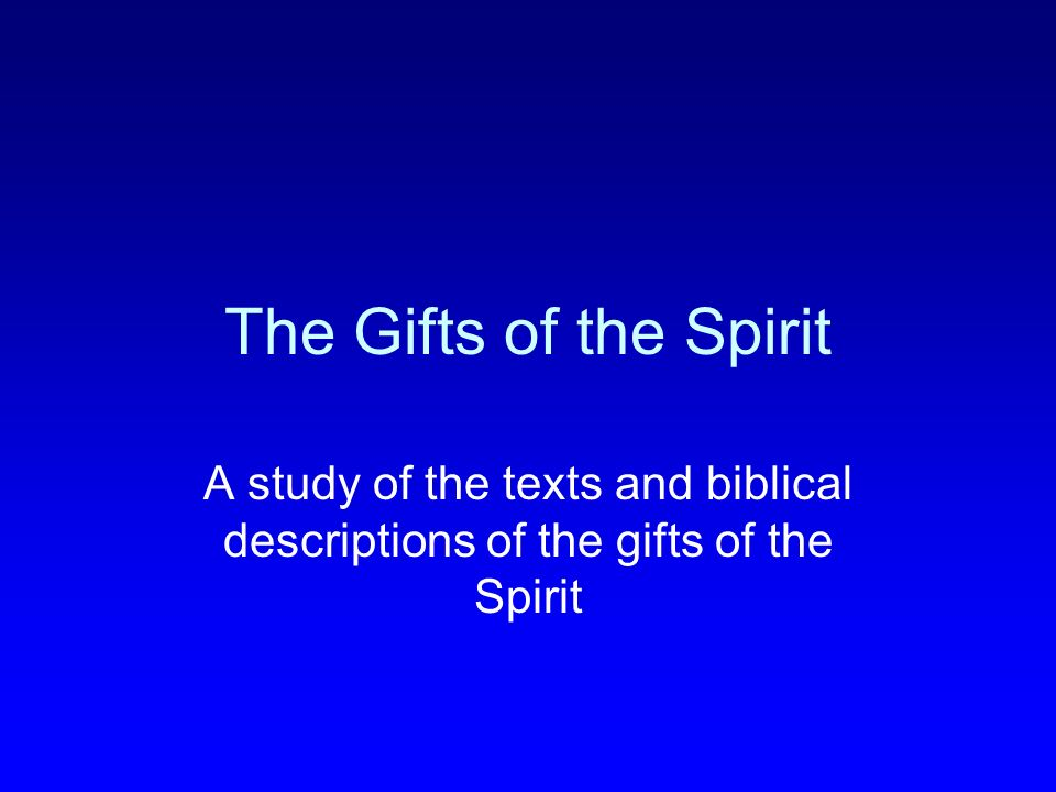 The Gifts of the Spirit A study of the texts and biblical descriptions of the gifts of the Spirit