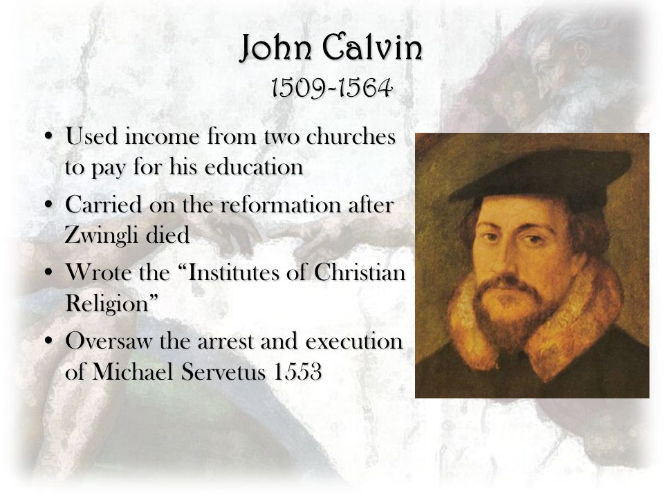 John Calvin Used income from two churches to pay for his education. Carried on the reformation after Zwingli died.