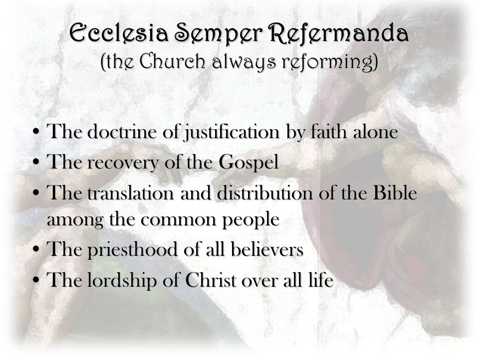 Ecclesia Semper Refermanda (the Church always reforming)