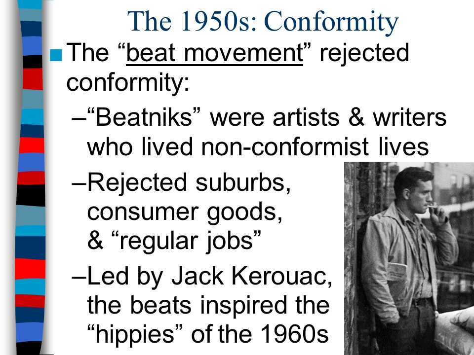 The 1950s: Conformity The beat movement rejected conformity: