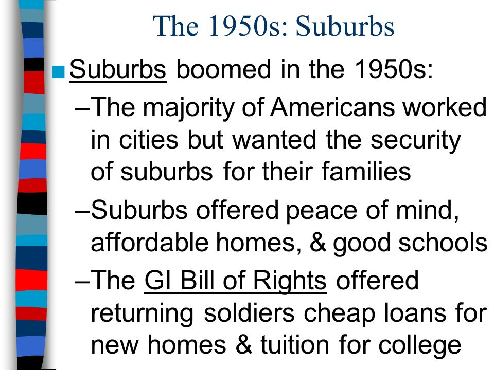 The 1950s: Suburbs Suburbs boomed in the 1950s: