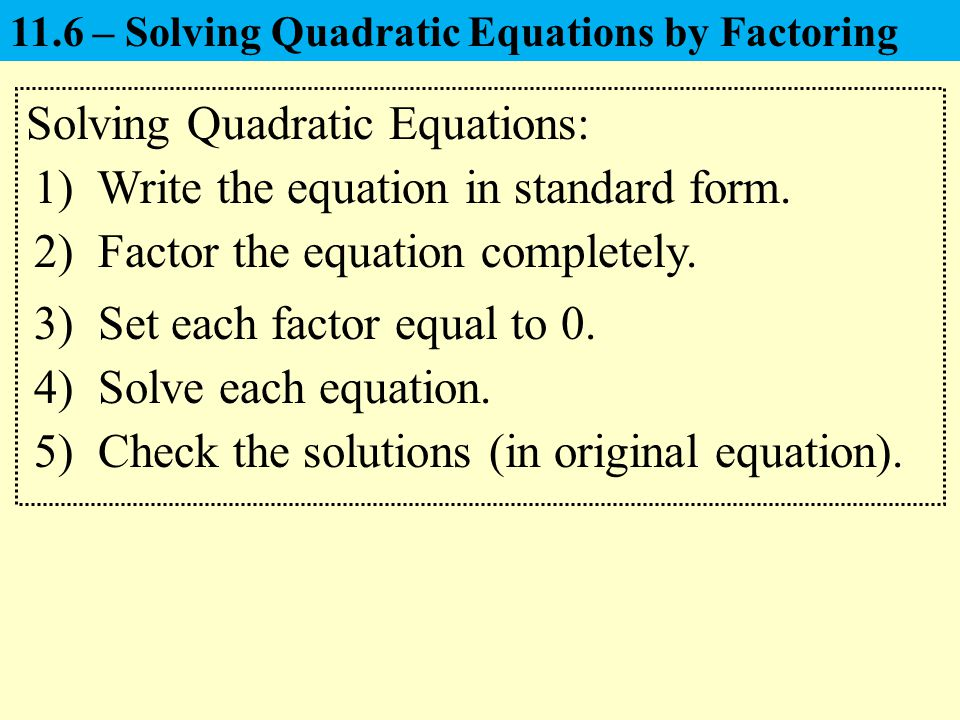 Solving Quadratic Equations: 1) Write the equation in standard form.