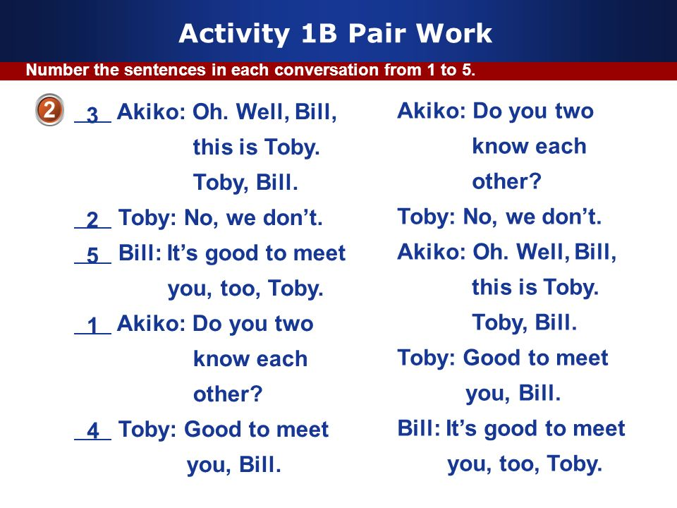 Activity 1B Pair Work Akiko: Oh. Well, Bill, Akiko: Do you two 2 3