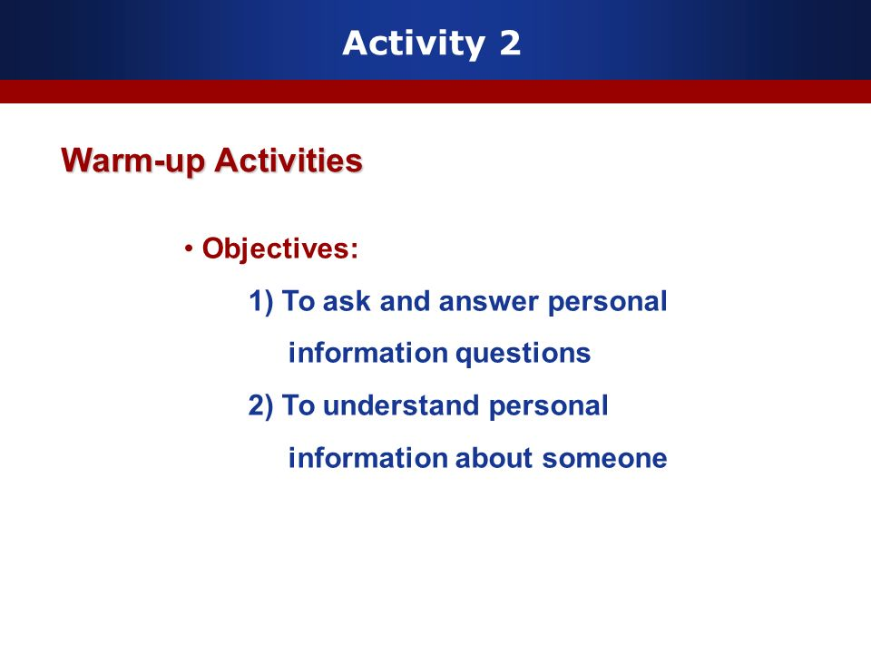 Activity 2 Warm-up Activities Objectives: