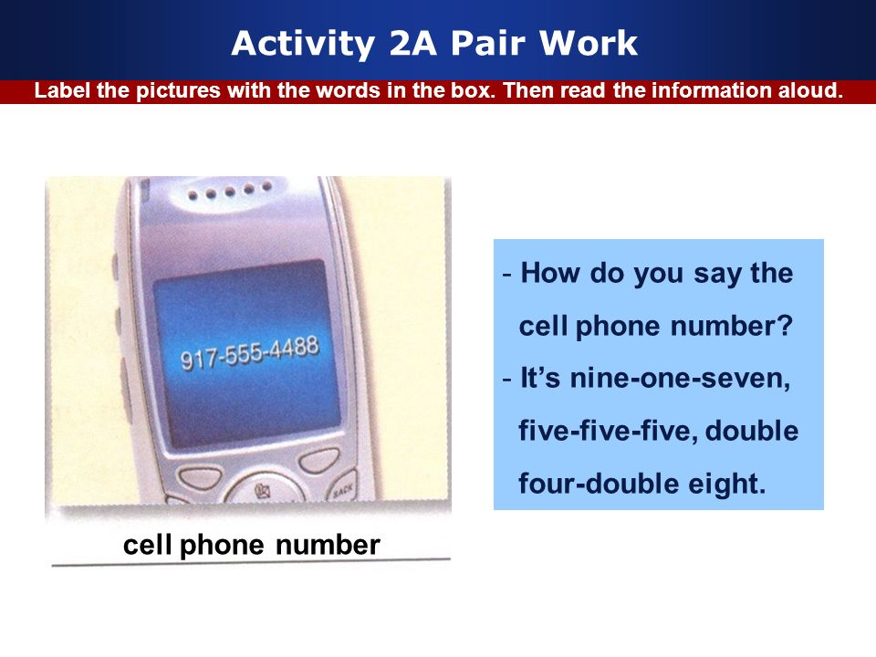 Activity 2A Pair Work How do you say the cell phone number